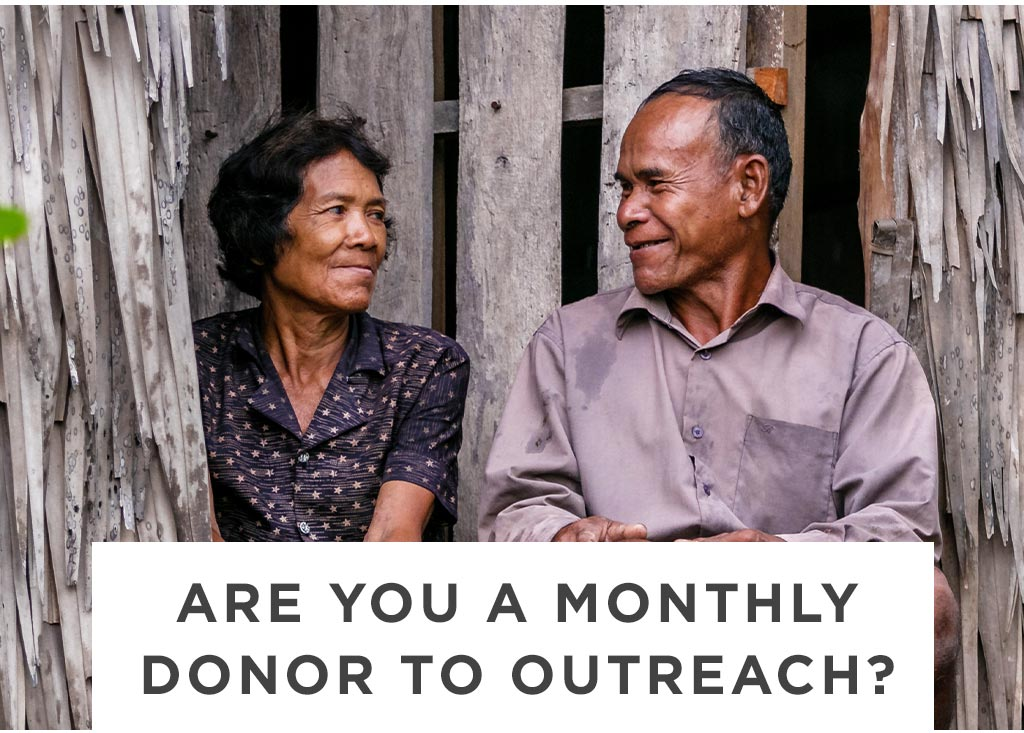 Are you a monthly giver to Outreach?